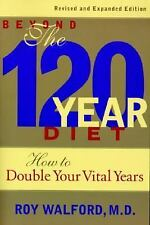 Beyond the 120 Year Diet : How to Double Your Vital Years by Roy Walford...