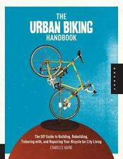The Urban Biking Handbook: The DIY Guide to Building, Rebuilding, Tinkering