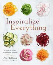 Inspiralize Everything : An Apples-To-Zucchini Guide to Creative, Good-for-You M