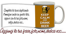 Tazza keep Calm and drink beer-birra Personalizzata con nome,foto  ecc Idea rega