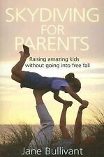 Skydiving for Parents : Raising Amazing Kids Without Going into Free Fall by...