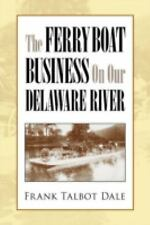The Ferry Boat Business on Our Delaware River by Frank Talbot Dale (2008,...