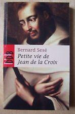 petite vie de Jean de la Croix - Bernard Sesé