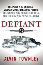 Defiant: The POWs Who Endured Vietnam's Most Infamous Prison, the Women Who Foug