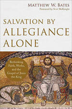 Salvation by Allegiance Alone: Rethinking Faith, Works, and the Gospel of...