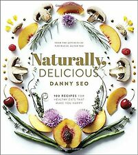 Naturally Delicious: 100 Recipes for Healthy Eats That by Danny Seo [Hardcover]