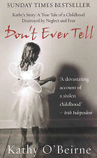 Don't Ever Tell: Kathy's Story - A True Tale of a Childhood Destroyed by...