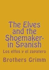 The Elves and the Shoemaker- in Spanish : Los Elfos y el Zapatero by Brothers...