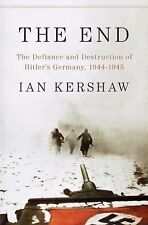 The End: The Defiance and Destruction of Hitler's Germany, 1944-1945, Kershaw, I