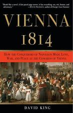 Vienna 1814 : How the Conquerors of Napoleon Made Love, War, and Peace at the...