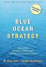 Blue Ocean Strategy: How to Create Uncontested Market Space and Make the Compete