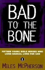 Bad to the Bone: Fifteen Young Bible Heroes Who Lived Radical Lives for God