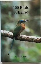 100 Birds of Belize by Carolyn M Miller   1995 STATED 1ST EDITION