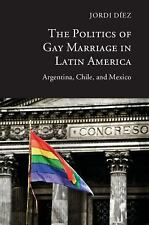 The Politics of Gay Marriage in Latin America by Jordi Díez Hardcover LGBT