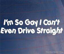 I'M SO GAY I CAN'T EVEN DRIVE STRAIGHT Funny Car/Bumper/Window JDM EURO Sticker