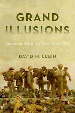 Grand Illusions : American Art and the First World War by David M. Lubin...