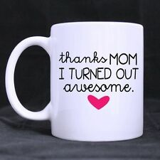 Details about  Sweet Quotes Thanks Mom I Turned Out Awesome Ceramic Mug Cup Tea