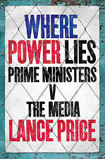 Where Power Lies: Prime Ministers V the Media by Lance Price (Hardback, 2010)