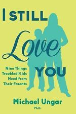 I Still Love You : Nine Tips for Parenting Really Difficult Kids by Michael...