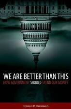 We Are Better Than This: How Government Should Spend Our Money-ExLibrary