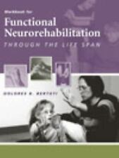 Workbook for Functional Neurorehabilitation Through the Life Span by Dolores B.