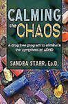 Calming the Chaos : A drug-free program to eliminate the symptoms of ADHD by...