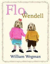 FLO & WENDELL (SOMETIMES) (9780803739284) - WILLIAM WEGMAN (HARDCOVER) NEW