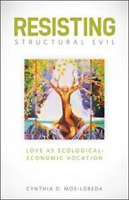 Resisting Structural Evil: Love as Ecological-Economic Vocation, Cynthia D. Moe-