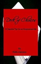 Deck of Choices - 31 Essential Tips for an Empowered Life by Phillis Clements...