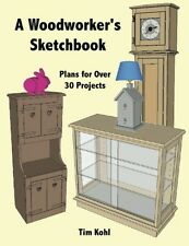 A Woodworker's Sketchbook by Tim Kohl / Containing over 30 Woodworking Plans