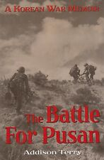 THE BATTLE FOR PUSAN: A War Memoir by A. Terry (US Army Korean War, 27th RCT)