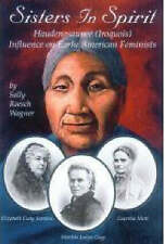 Sisters in Spirit: Iroquois Influences on Early Feminists by Sally Roesch...