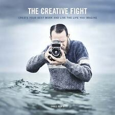 The Creative Fight : How to Create Your Best Work and Live the Life You...