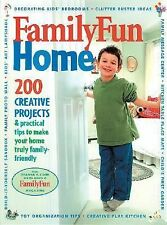 Familyfun Home: 200 Creative Projects & Practical Tips To Make Your Home Truly F