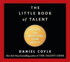 The Little Book of Talent : 52 Tips for Improving Your Skills by Daniel Coyle...