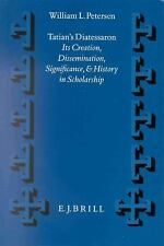 Tatian's Diatessaron: Its Creation, Dissemination, Significance, and History in