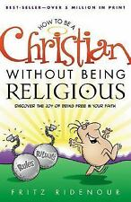 How to be a Christian Without Being Religious: Discover the Joy of Being Free in