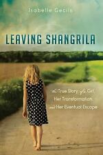 Leaving Shangrila: The True Story Of A Girl, Her Transformation and Her Eventual