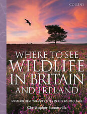 Collins Where to See Wildlife in Britain and Ireland: Over 800 Best Wildlife Sit
