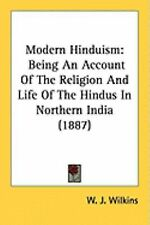 Modern Hinduism: Being An Account Of The Religion And Life Of The Hindus In Nort