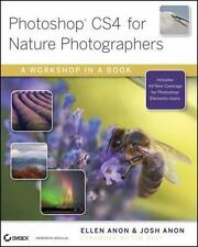 Photoshop CS4 for Nature Photographers: A Workshop in a Book Anon, Ellen, Anon,