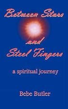 Between Stars and Steel Fingers : A Spiritual Journey by Bebe Butler (2002,...