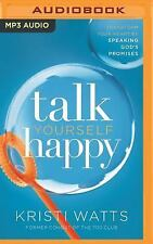 Talk Yourself Happy : Transform Your Heart by Speaking God's Promises by...