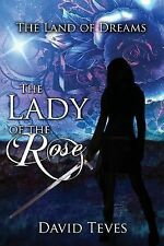 The Land of Dreams: The Lady of the Rose by David Teves (2014, Paperback)