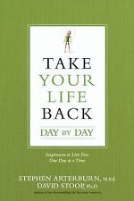 Take Your Life Back Day by Day : 365 Inspirations to Live Free One Day at a...