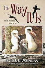 The Way It Is : A Book of Fiction Based on Fact by Ruth DiDomenico (2015,...