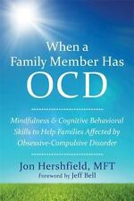When a Family Member Has OCD : Mindfulness and Cognitive Behavioral Skills to H…