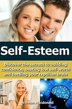 Self-Esteem : Discover the Secrets to Building Confidence, Beating Low...
