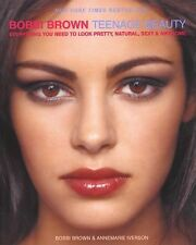 Bobbi Brown Teenage Beauty: Everything You Need to Look Pretty, Natural, Sexy an