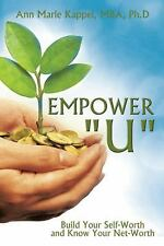 Empower U : Build Your Self-Worth and Know Your Net-Worth by Ann Marie Kappel...